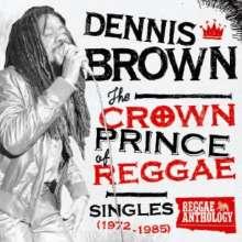 Dennis Brown: Crown Prince Of Reggae - Singles 1972-1985, LP