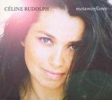 Celine Rudolph (geb. 1969): Metamorflores, CD