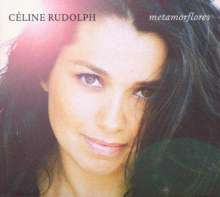 Céline Rudolph (geb. 1969): Metamorflores, CD