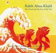 Rabih Abou-Khalil (geb. 1957): The Flood And The Fate Of The Fish, CD