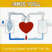 James Yuill: Turning Down Water For Air, CD
