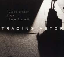 Astor Piazzolla (1921-1992): Tracing Astor - Gidon Kremer plays Astor Piazzolla, CD