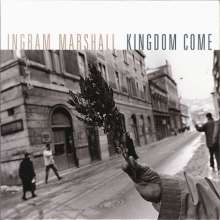 Ingram Marshall (geb. 1942): Kingdom Come, CD