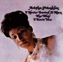 Aretha Franklin: I Never Loved A Man The Way I Love You, CD
