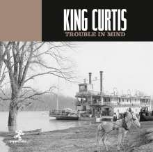 King Curtis (1934-1971): Trouble In Mind, CD