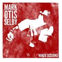 Mark Otis Selby: Mark Otis Selby - Naked Sessions, CD
