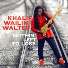 Khalif Wailin' Walter: Nothin' Left To Lose, CD