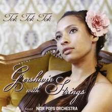 Tok Tok Tok: Gershwin With Strings, CD