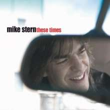 Mike Stern (geb. 1953): These Times, CD