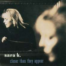 Sara K.: Closer Than They Appear, CD