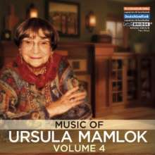 Ursula Mamlok (1923-2016): The Music of Ursula Mamlok Vol.4, 2 CDs
