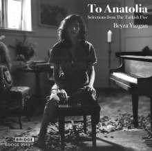 Beyza Yazgan - To Anatolia (Selections from the Turkish Five), CD