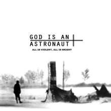 God Is An Astronaut: All Is Violent, All Is Bright (Reissue), LP