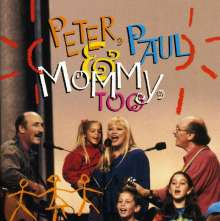 Peter, Paul & Mary: Peter, Paul And Mommy, Too (Live), CD