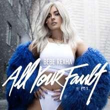 Bebe Rexha: All Your Fault Part 1 EP (Explicit), CD