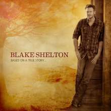 Blake Shelton: Based On A True Story..., CD