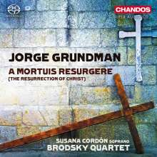 Jorge Grundman (geb. 1961): A Mortuis Resurgere für Streichquartett & Sopran, Super Audio CD