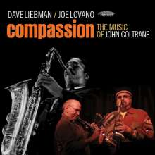 Dave Liebman & Joe Lovano: Compassion - The Music Of John Coltrane, CD