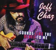 Jeff Chaz: Sounds Like The Blues To Me, CD