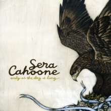 Sera Cahoone: Only As The Day Is Long, CD