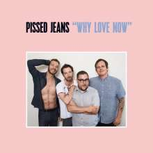 Pissed Jeans: Why Love Now, LP