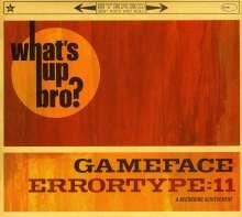 Gameface / Errortype 11: What's Up Bro, CD