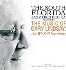 South Florida Jazz Orchestra: Presents The Music Of Gary Lindsay: Are We Still Dreaming, CD
