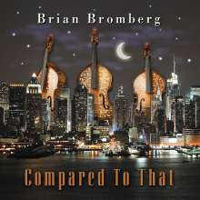 Brian Bromberg (geb. 1960): Compared To That, CD