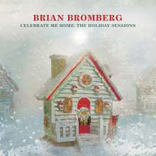 Brian Bromberg (geb. 1960): Celebrate Me Home: The Holiday Sessions, CD