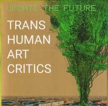 Transhuman Art Critics: Update the Future (Limited Numbered Edition) (+ signiertem Artprint), LP