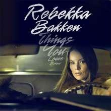 Rebekka Bakken (geb. 1970): Things You Leave Behind, CD