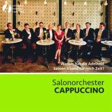 Salonorchester Cappuccino - Warum hat die Adelheid keinen Abend für mich Zeit?, CD