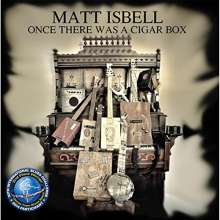 Matt Isbell: Once There Was A Cigar Box, CD