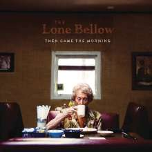 The Lone Bellow: Then Came the Morning, CD