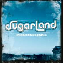 Sugarland: Twice The Speed Of Life, CD