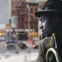 Roy Hargrove: Nothing Serious