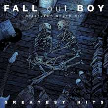 Fall Out Boy: Believers Never Die - Greatest Hits (180g), 2 LPs