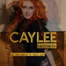 Caylee Hammack: If It Wasn't For You, CD