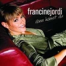 Francine Jordi: Dann kamst Du, CD