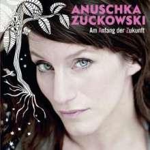 Anuschka Zuckowski: Am Anfang der Zukunft, CD