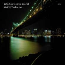 John Abercrombie (1944-2017): Wait Till You See Her, CD