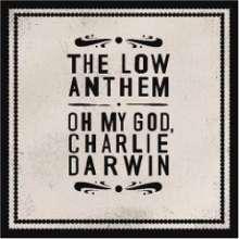The Low Anthem: Oh My God, Charlie Darwin, CD