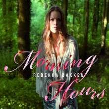 Rebekka Bakken (geb. 1970): Morning Hours, CD