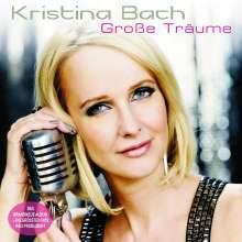 Kristina Bach: Große Träume (das neue Album + die größten Hits), 2 CDs