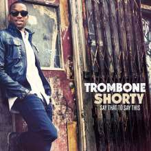 Trombone Shorty (Troy Andrews) (geb. 1986): Say That To Say This, CD