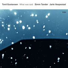 Tord Gustavsen, Simin Tander & Jarle Vespestad: What Was Said, CD
