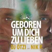 DJ Ötzi & Nik P.: Geboren um dich zu lieben (2-Track), Maxi-CD
