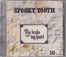 Spooky Tooth: You Broke My Heart So...I Busted Your Jaw, CD