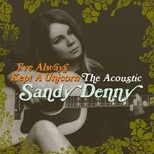 Sandy Denny: I've Always Kept A Unicorn - The Acoustic Sandy Denny (180g), 2 LPs
