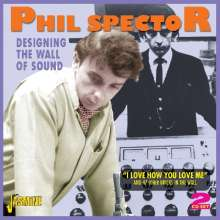 Phil Spector: Designing The Wall Of Sound, 2 CDs